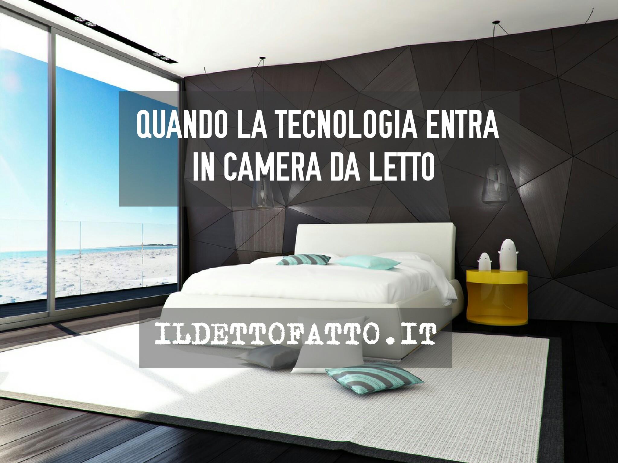 Quando la tecnologia entra in camera da letto.